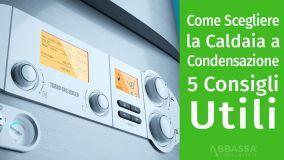 Cinque consigli per scegliere la caldaia a condensazione sfruttando gli incentivi